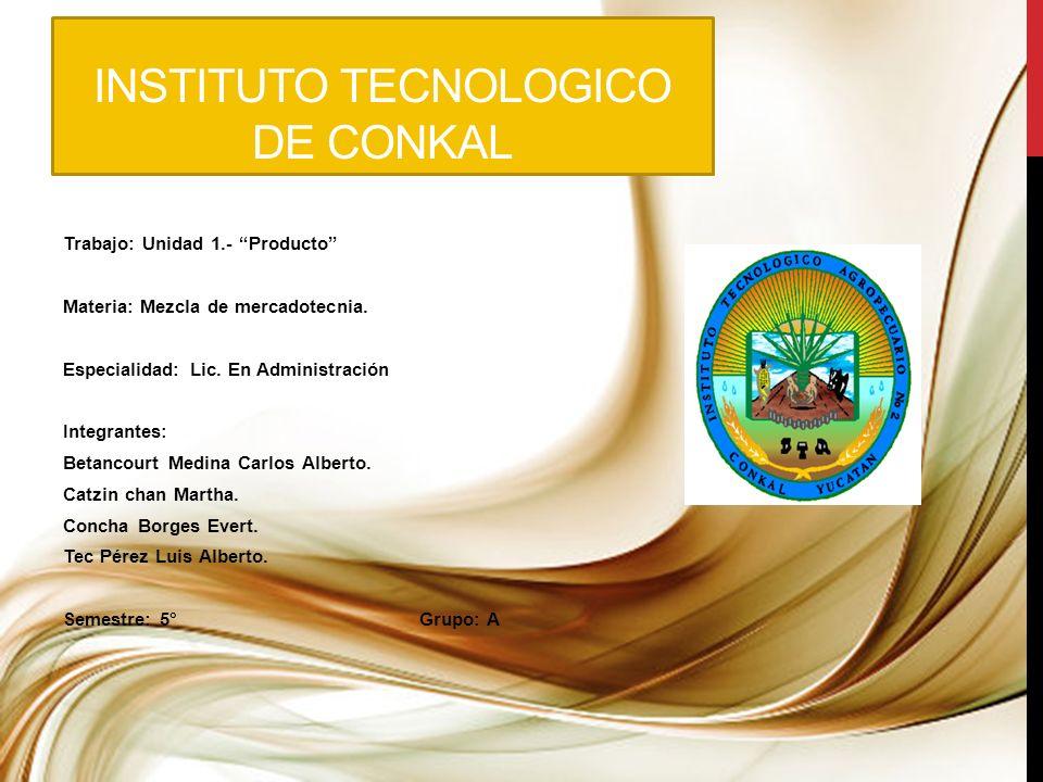INSTITUTO TECNOLOGICO DE CONKAL Trabajo: Unidad 1.- Producto Materia: Mezcla de mercadotecnia. Especialidad: Lic. En Administración Integrantes: Betan
