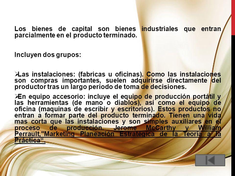 Los bienes de capital son bienes industriales que entran parcialmente en el producto terminado. Incluyen dos grupos: Las instalaciones: (fabricas u of