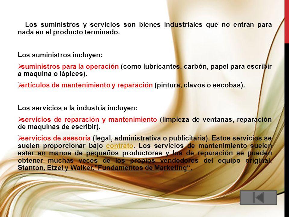 Los suministros y servicios son bienes industriales que no entran para nada en el producto terminado. Los suministros incluyen: suministros para la op