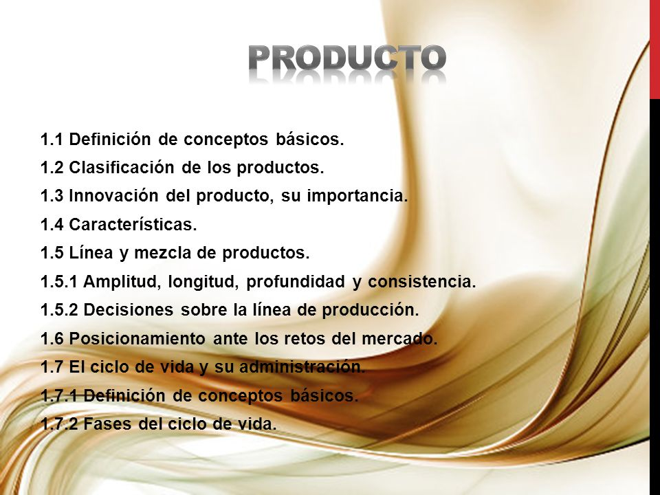 1.1 Definición de conceptos básicos. 1.2 Clasificación de los productos. 1.3 Innovación del producto, su importancia. 1.4 Características. 1.5 Línea y