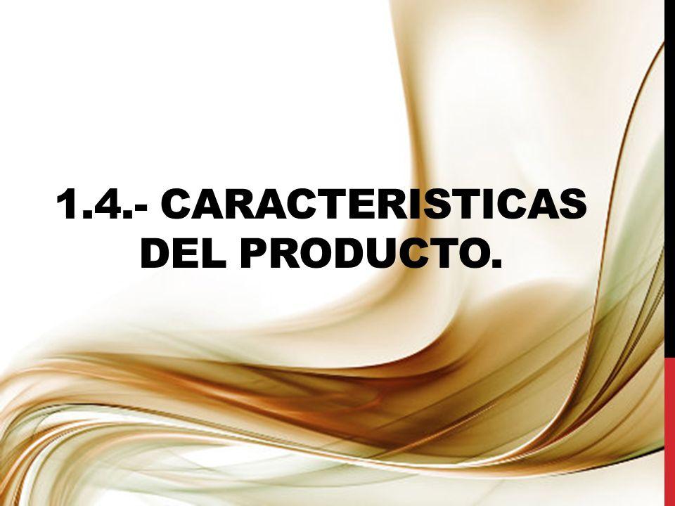1.4.- CARACTERISTICAS DEL PRODUCTO.