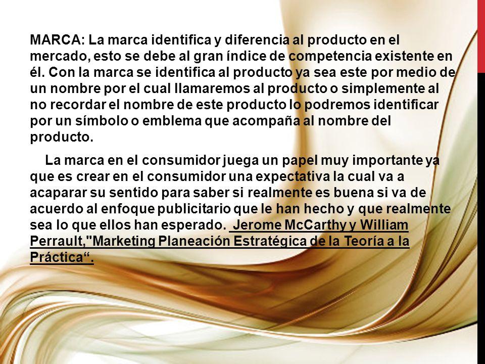MARCA: La marca identifica y diferencia al producto en el mercado, esto se debe al gran índice de competencia existente en él. Con la marca se identif