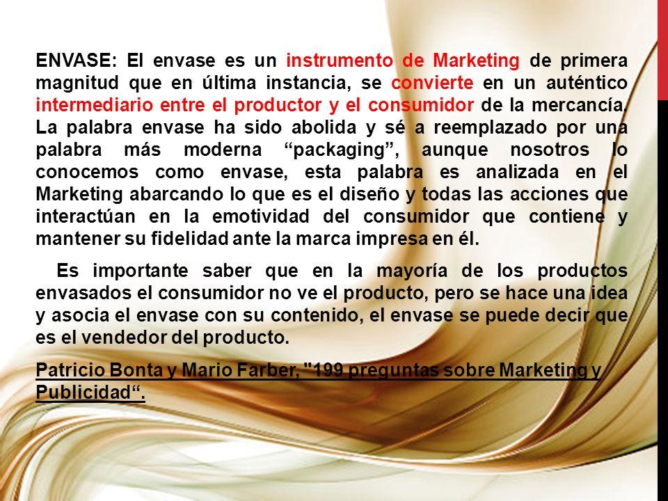 ENVASE: El envase es un instrumento de Marketing de primera magnitud que en última instancia, se convierte en un auténtico intermediario entre el prod