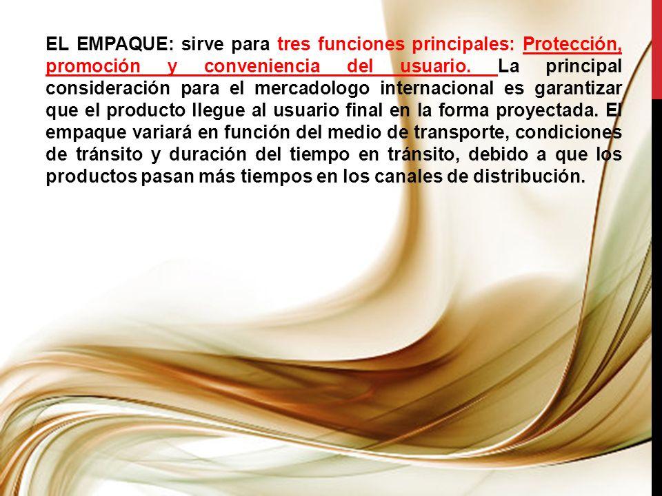EL EMPAQUE: sirve para tres funciones principales: Protección, promoción y conveniencia del usuario. La principal consideración para el mercadologo in