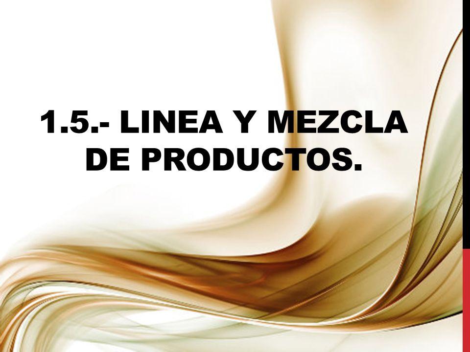 1.5.- LINEA Y MEZCLA DE PRODUCTOS.