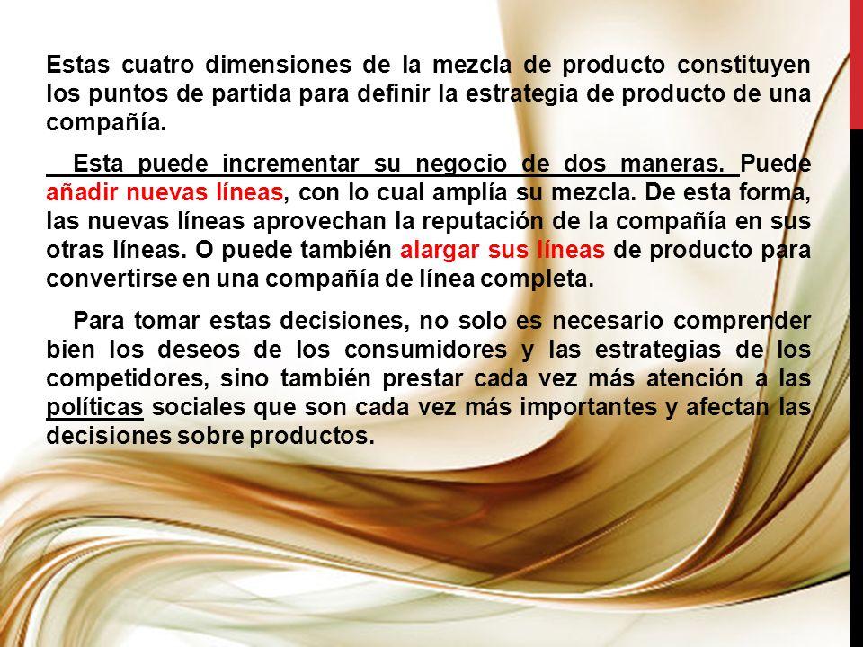Estas cuatro dimensiones de la mezcla de producto constituyen los puntos de partida para definir la estrategia de producto de una compañía. Esta puede