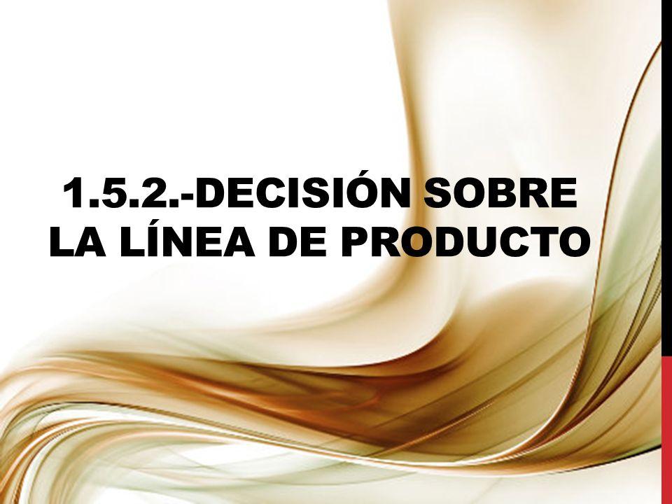 1.5.2.-DECISIÓN SOBRE LA LÍNEA DE PRODUCTO