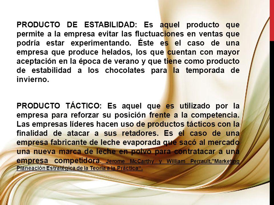 PRODUCTO DE ESTABILIDAD: Es aquel producto que permite a la empresa evitar las fluctuaciones en ventas que podría estar experimentando. Éste es el cas