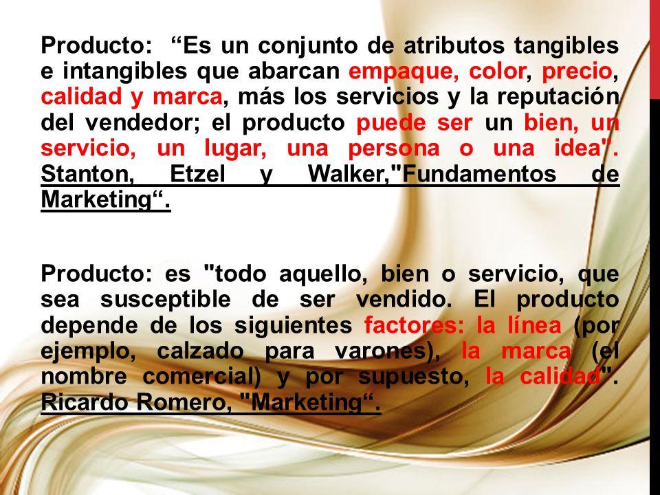 Producto: Es un conjunto de atributos tangibles e intangibles que abarcan empaque, color, precio, calidad y marca, más los servicios y la reputación d