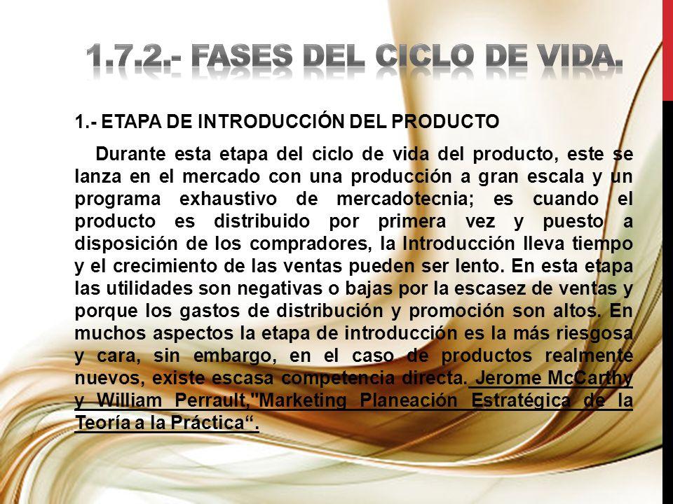 1.- ETAPA DE INTRODUCCIÓN DEL PRODUCTO Durante esta etapa del ciclo de vida del producto, este se lanza en el mercado con una producción a gran escala