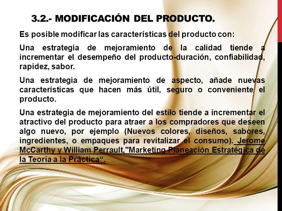 3.2.- MODIFICACIÓN DEL PRODUCTO. Es posible modificar las características del producto con: Una estrategia de mejoramiento de la calidad tiende a incr