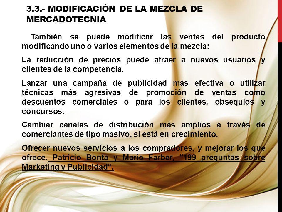 3.3.- MODIFICACIÓN DE LA MEZCLA DE MERCADOTECNIA También se puede modificar las ventas del producto modificando uno o varios elementos de la mezcla: L
