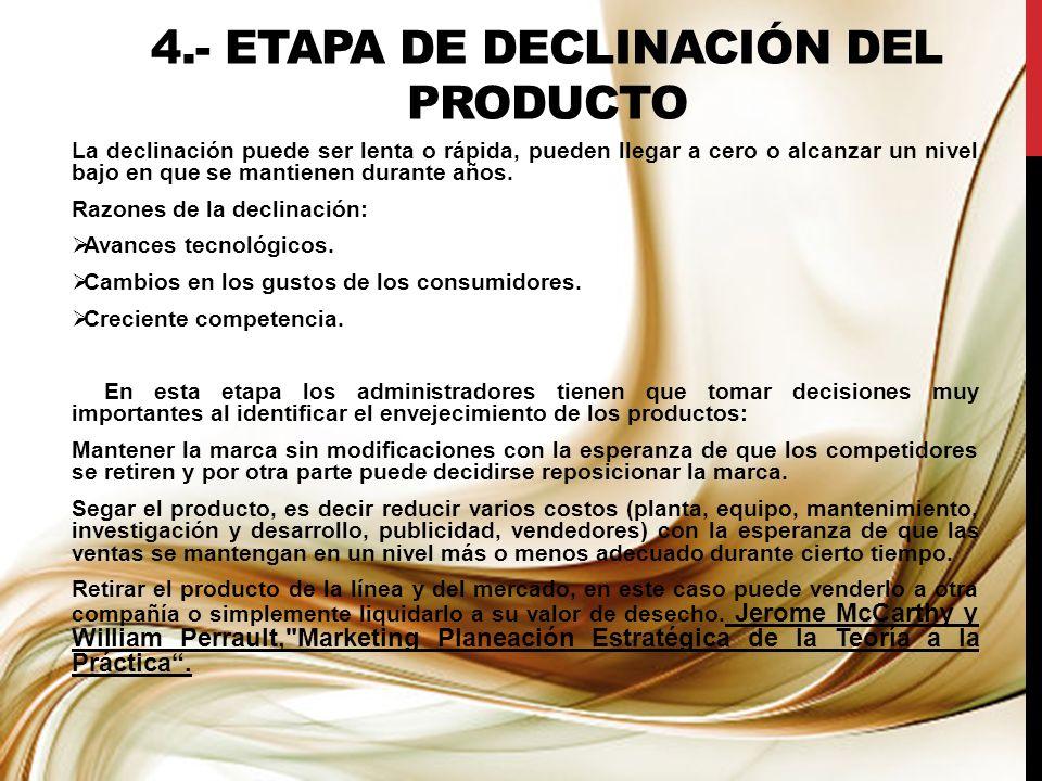 4.- ETAPA DE DECLINACIÓN DEL PRODUCTO La declinación puede ser lenta o rápida, pueden llegar a cero o alcanzar un nivel bajo en que se mantienen duran