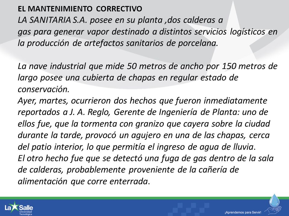 EL MANTENIMIENTO CORRECTIVO LA SANITARIA S.A. posee en su planta,dos calderas a gas para generar vapor destinado a distintos servicios logísticos en l
