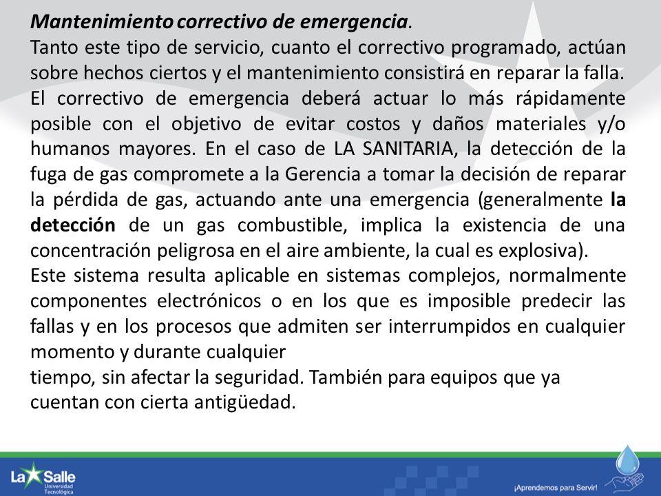 Mantenimiento correctivo de emergencia. Tanto este tipo de servicio, cuanto el correctivo programado, actúan sobre hechos ciertos y el mantenimiento c