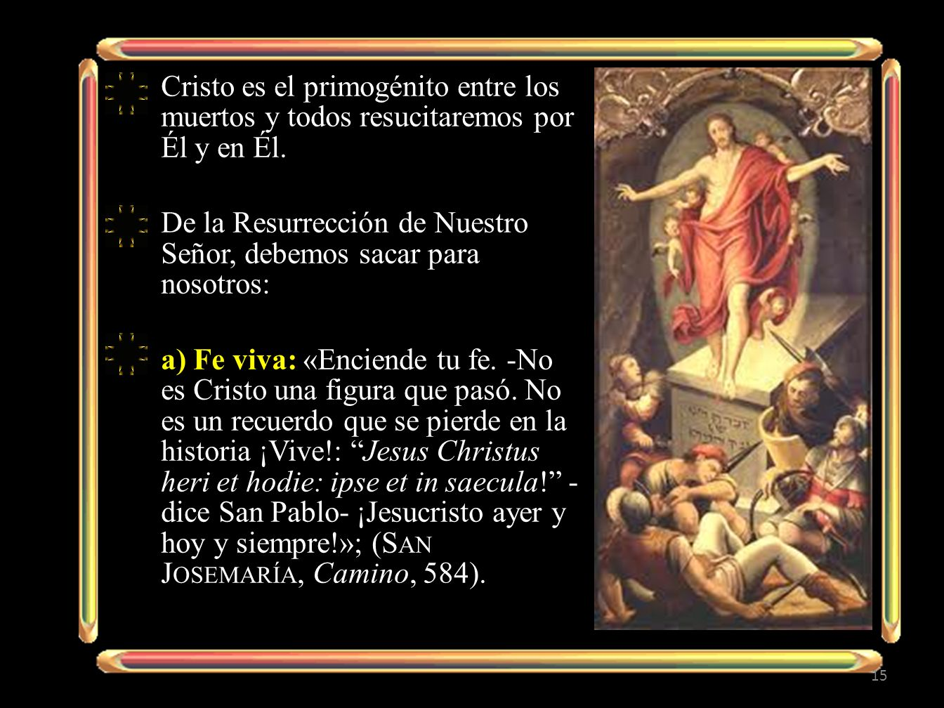 Cristo es el primogénito entre los muertos y todos resucitaremos por Él y en Él. De la Resurrección de Nuestro Señor, debemos sacar para nosotros: a)