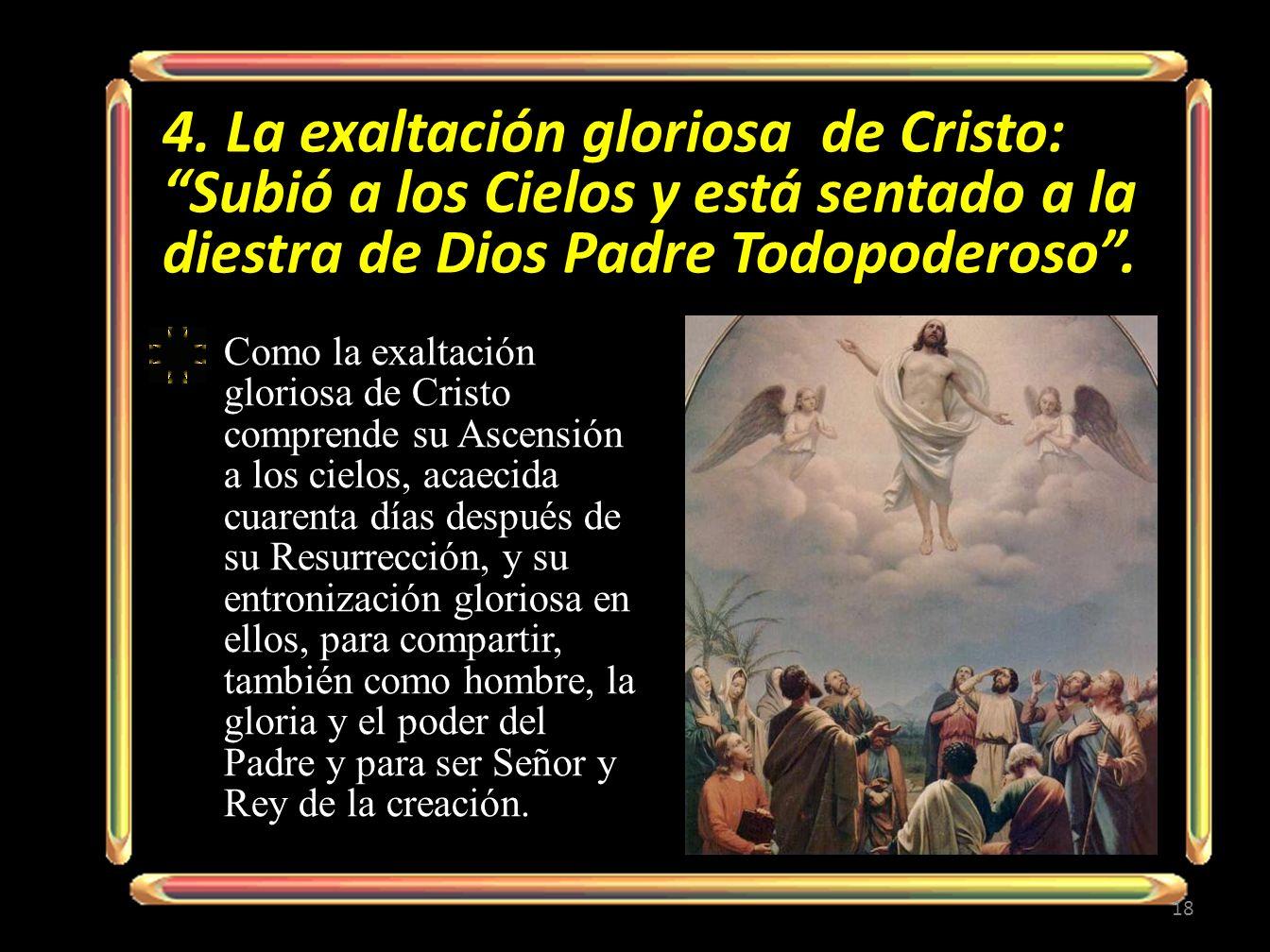 4. La exaltación gloriosa de Cristo: Subió a los Cielos y está sentado a la diestra de Dios Padre Todopoderoso. Como la exaltación gloriosa de Cristo