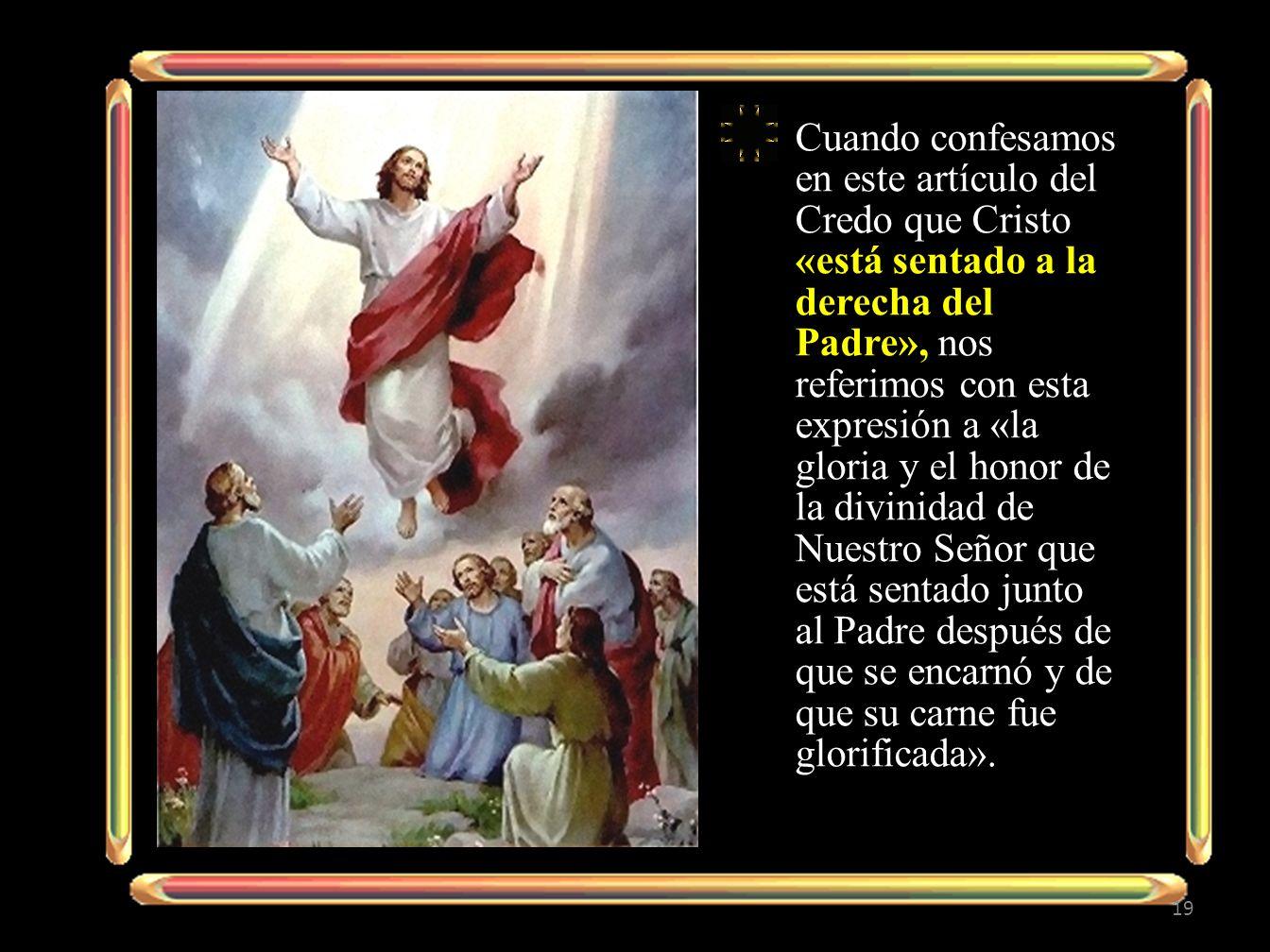 Cuando confesamos en este artículo del Credo que Cristo «está sentado a la derecha del Padre», nos referimos con esta expresión a «la gloria y el hono