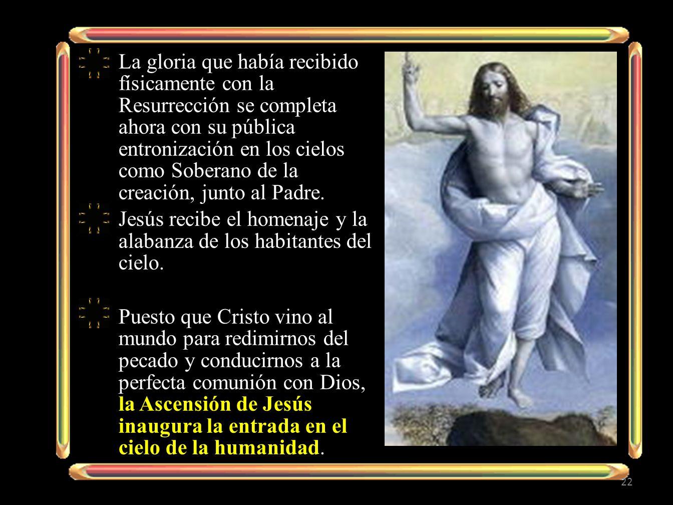 La gloria que había recibido físicamente con la Resurrección se completa ahora con su pública entronización en los cielos como Soberano de la creación