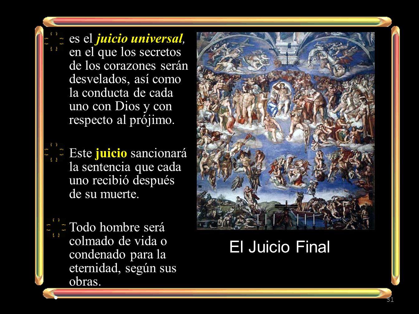 es el juicio universal, en el que los secretos de los corazones serán desvelados, así como la conducta de cada uno con Dios y con respecto al prójimo.