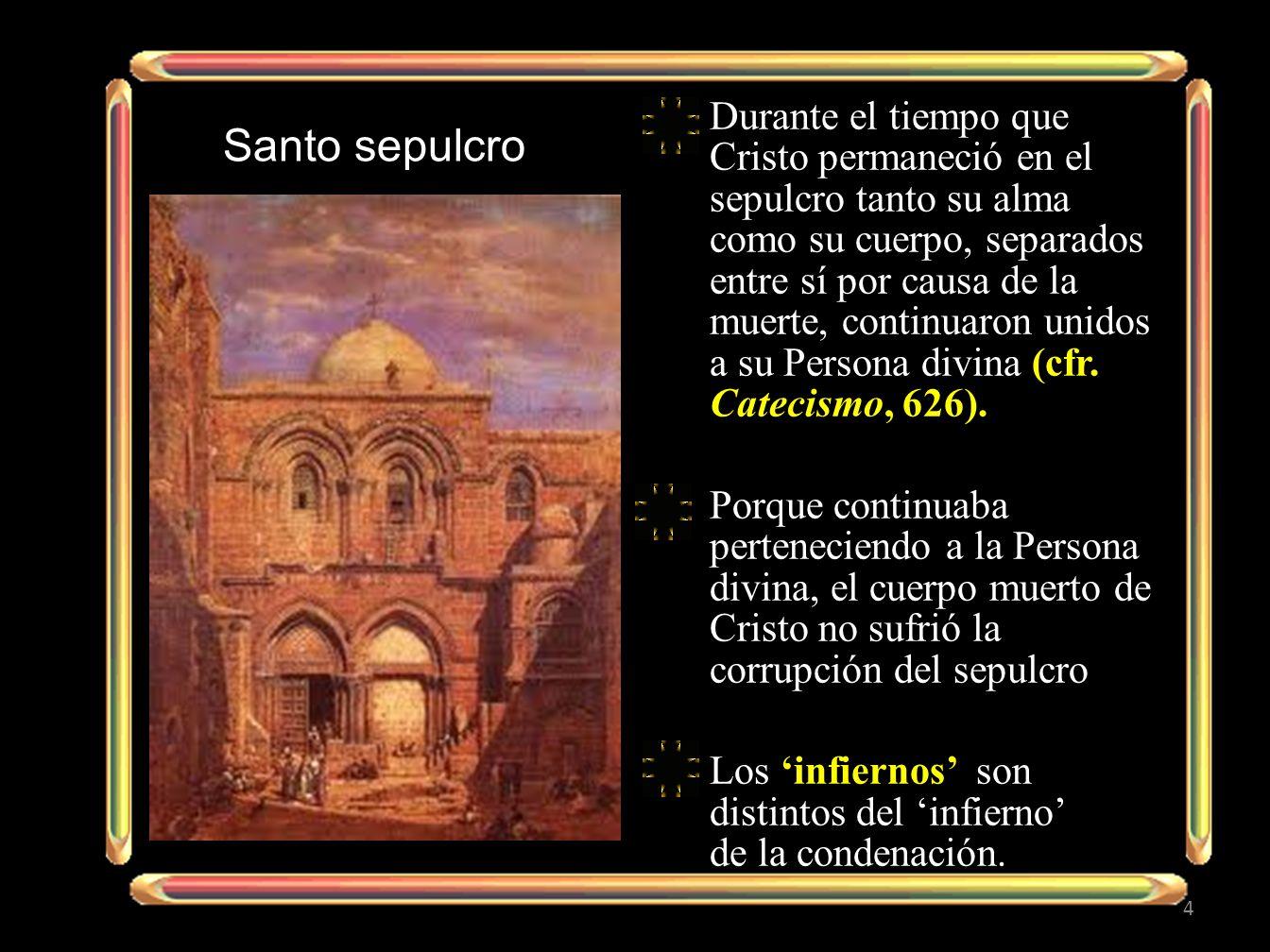 Durante el tiempo que Cristo permaneció en el sepulcro tanto su alma como su cuerpo, separados entre sí por causa de la muerte, continuaron unidos a s