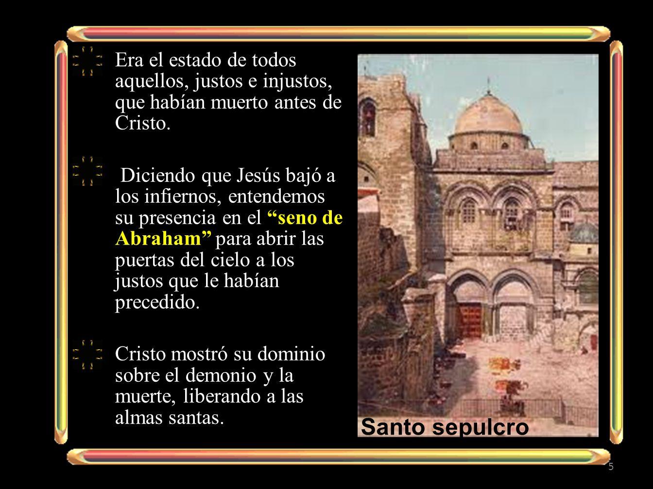 Era el estado de todos aquellos, justos e injustos, que habían muerto antes de Cristo. Diciendo que Jesús bajó a los infiernos, entendemos su presenci