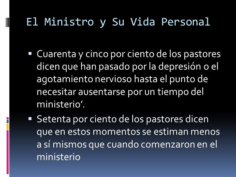 El Ministro y Su Vida Personal Cuarenta y cinco por ciento de los pastores dicen que han pasado por la depresión o el agotamiento nervioso hasta el punto de necesitar ausentarse por un tiempo del ministerio.