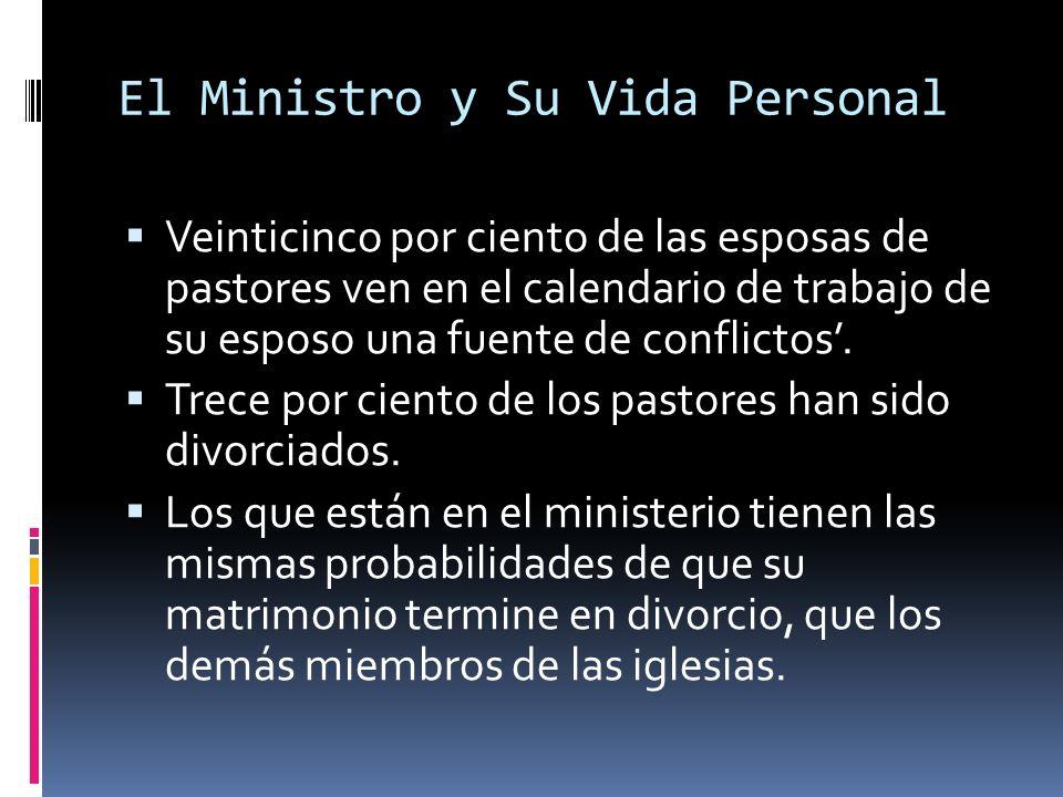 El Ministro y Su Vida Personal Veinticinco por ciento de las esposas de pastores ven en el calendario de trabajo de su esposo una fuente de conflictos.