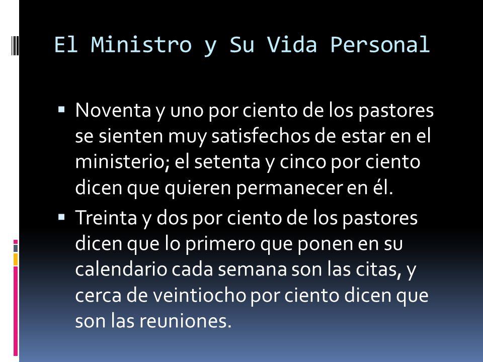 El Ministro y Su Vida Personal Noventa y uno por ciento de los pastores se sienten muy satisfechos de estar en el ministerio; el setenta y cinco por ciento dicen que quieren permanecer en él.