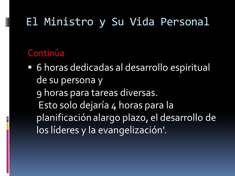 El Ministro y Su Vida Personal Continúa 6 horas dedicadas al desarrollo espiritual de su persona y 9 horas para tareas diversas.