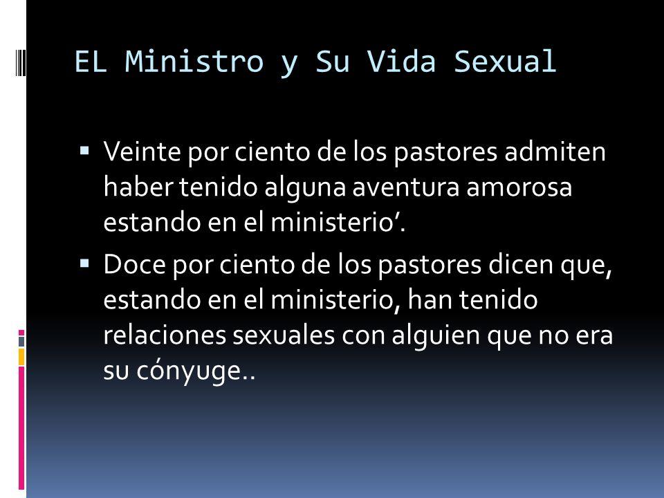EL Ministro y Su Vida Sexual Veinte por ciento de los pastores admiten haber tenido alguna aventura amorosa estando en el ministerio.