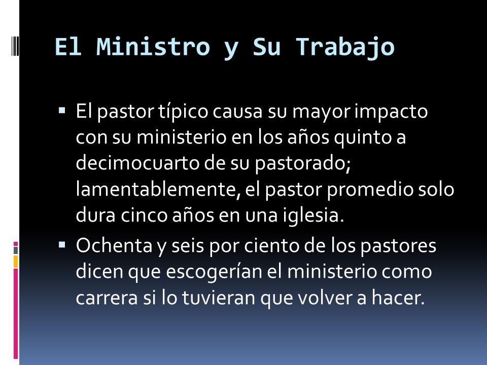 El Ministro y Su Trabajo El pastor típico causa su mayor impacto con su ministerio en los años quinto a decimocuarto de su pastorado; lamentablemente, el pastor promedio solo dura cinco años en una iglesia.