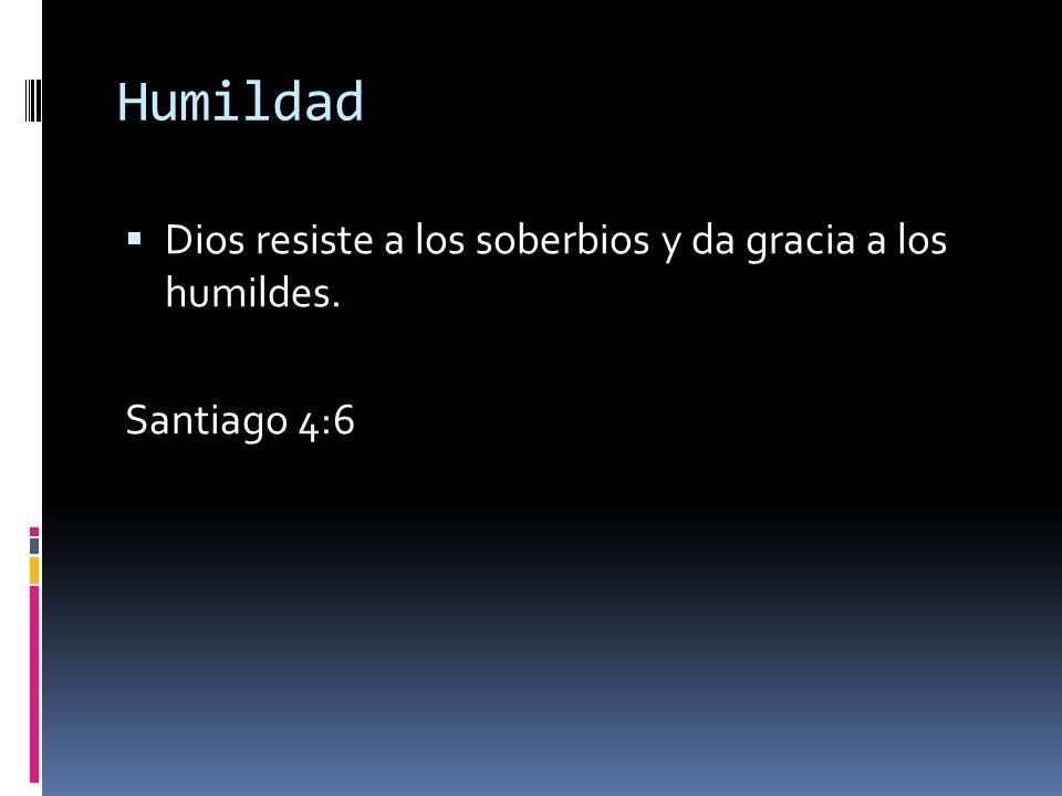 Humildad Dios resiste a los soberbios y da gracia a los humildes. Santiago 4:6