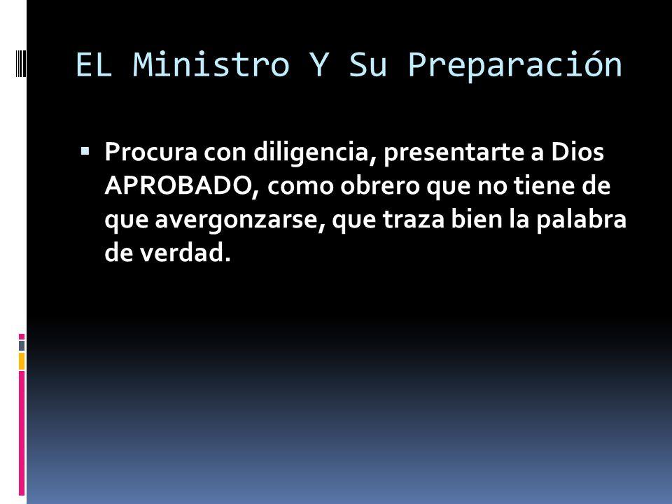 EL Ministro Y Su Preparación Procura con diligencia, presentarte a Dios APROBADO, como obrero que no tiene de que avergonzarse, que traza bien la palabra de verdad.