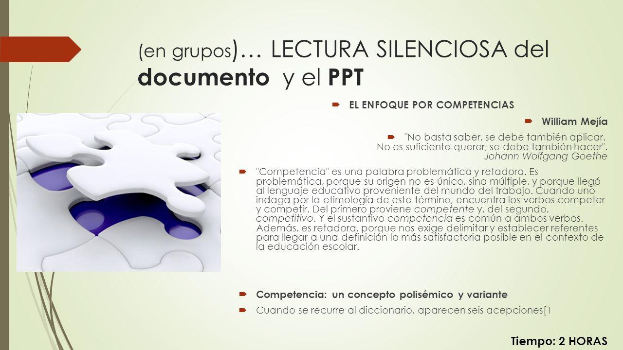 (en grupos )… LECTURA SILENCIOSA del documento y el PPT Tiempo: 2 HORAS EL ENFOQUE POR COMPETENCIAS William Mejía