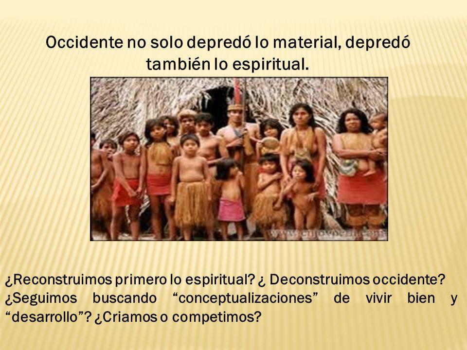 Occidente no solo depredó lo material, depredó también lo espiritual.