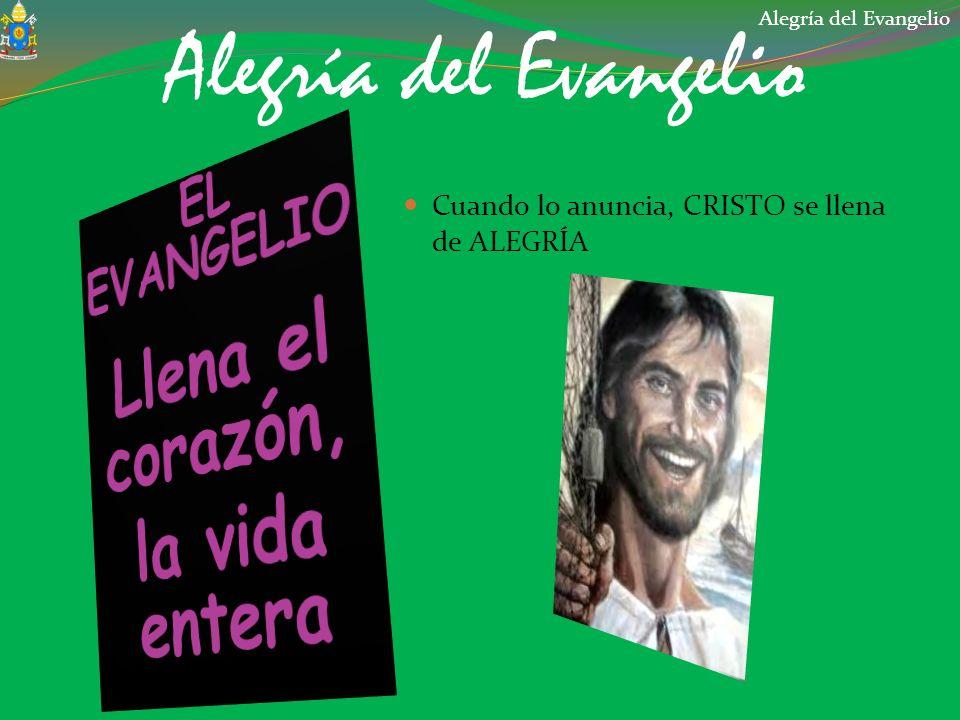 Alegría del Evangelio Cuando lo anuncia, CRISTO se llena de ALEGRÍA Alegría del Evangelio