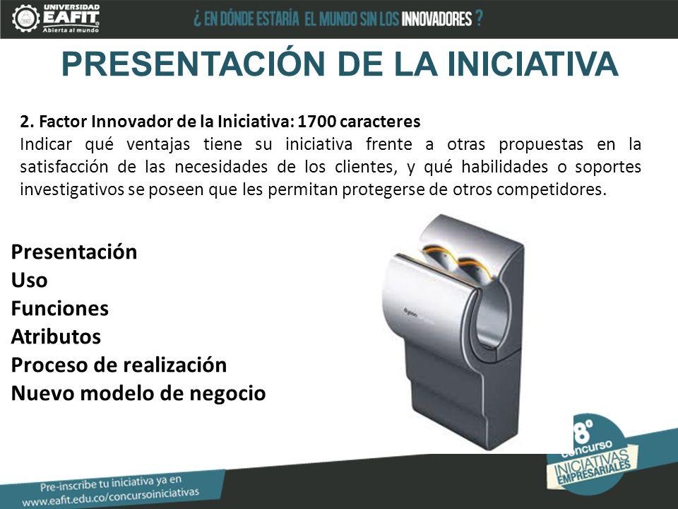 PRESENTACIÓN DE LA INICIATIVA 2. Factor Innovador de la Iniciativa: 1700 caracteres Indicar qué ventajas tiene su iniciativa frente a otras propuestas