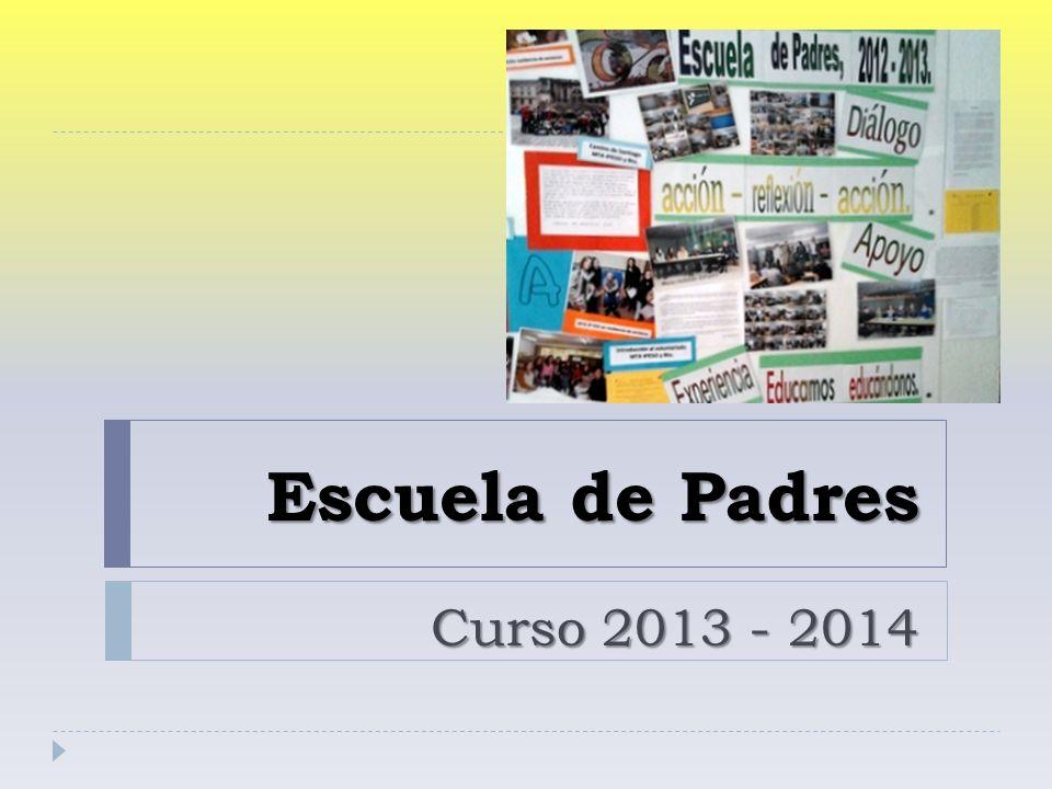 Escuela de Padres Escuela de Padres Curso 2013 - 2014