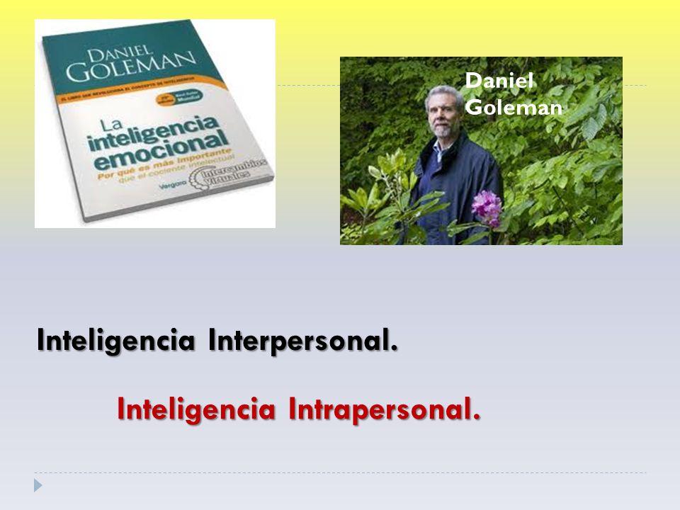 Inteligencia Interpersonal. Inteligencia Intrapersonal. Daniel Goleman