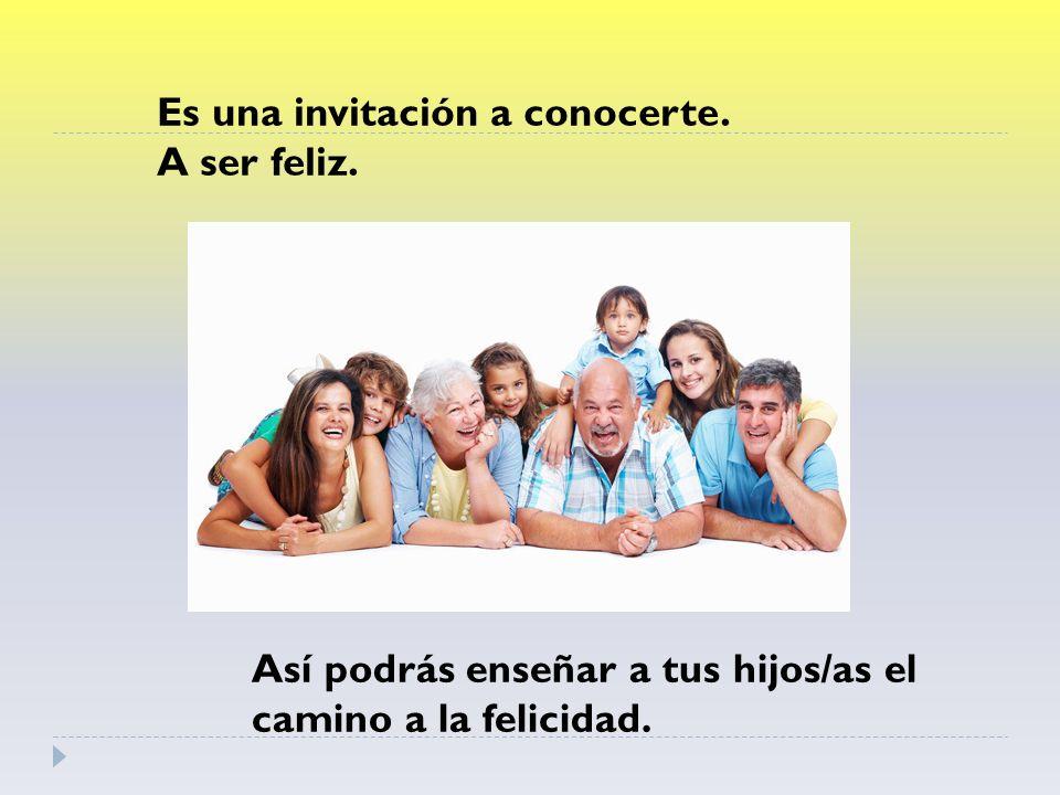 Es una invitación a conocerte.A ser feliz.