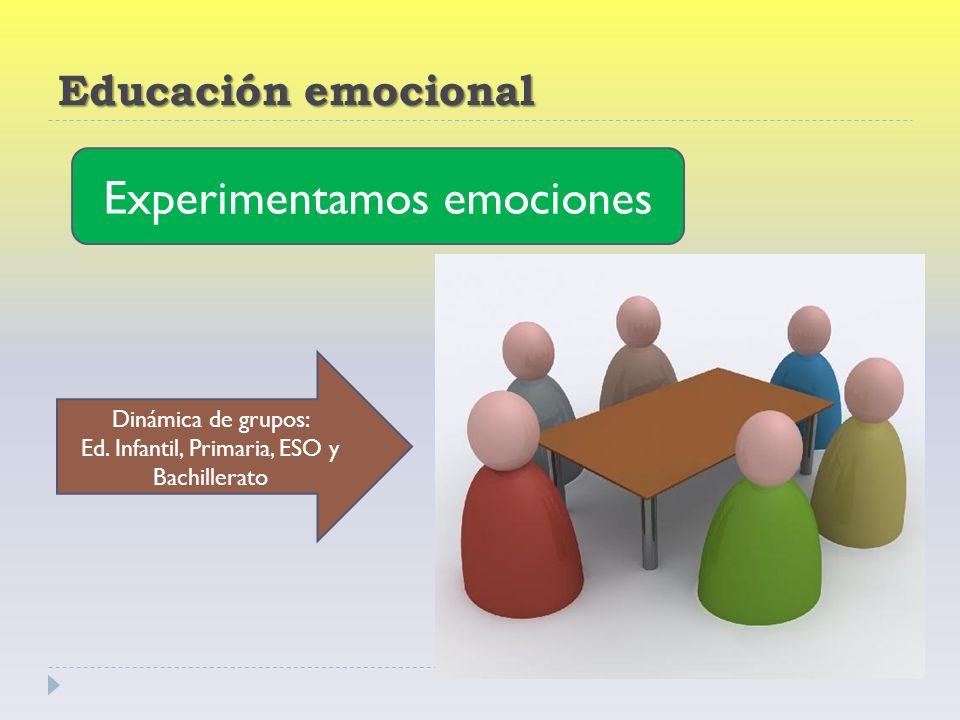 Experimentamos emociones Dinámica de grupos: Ed. Infantil, Primaria, ESO y Bachillerato