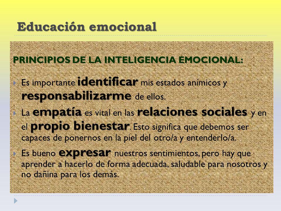 Educación emocional PRINCIPIOS DE LA INTELIGENCIA EMOCIONAL: identificar responsabilizarme Es importante identificar mis estados anímicos y responsabilizarme de ellos.
