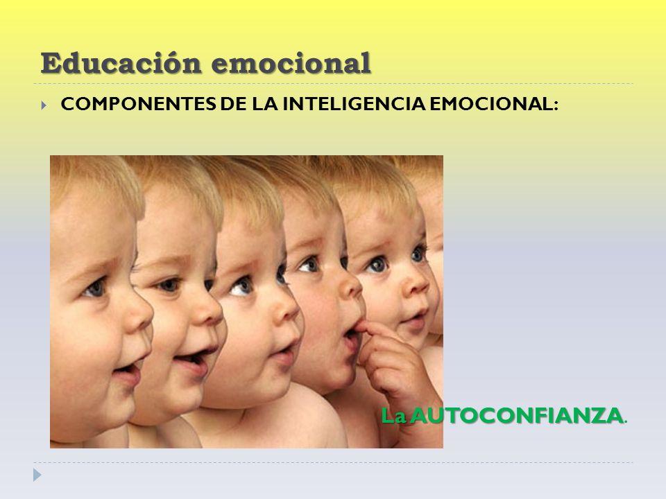 Educación emocional COMPONENTES DE LA INTELIGENCIA EMOCIONAL: La AUTOCONFIANZA La AUTOCONFIANZA.