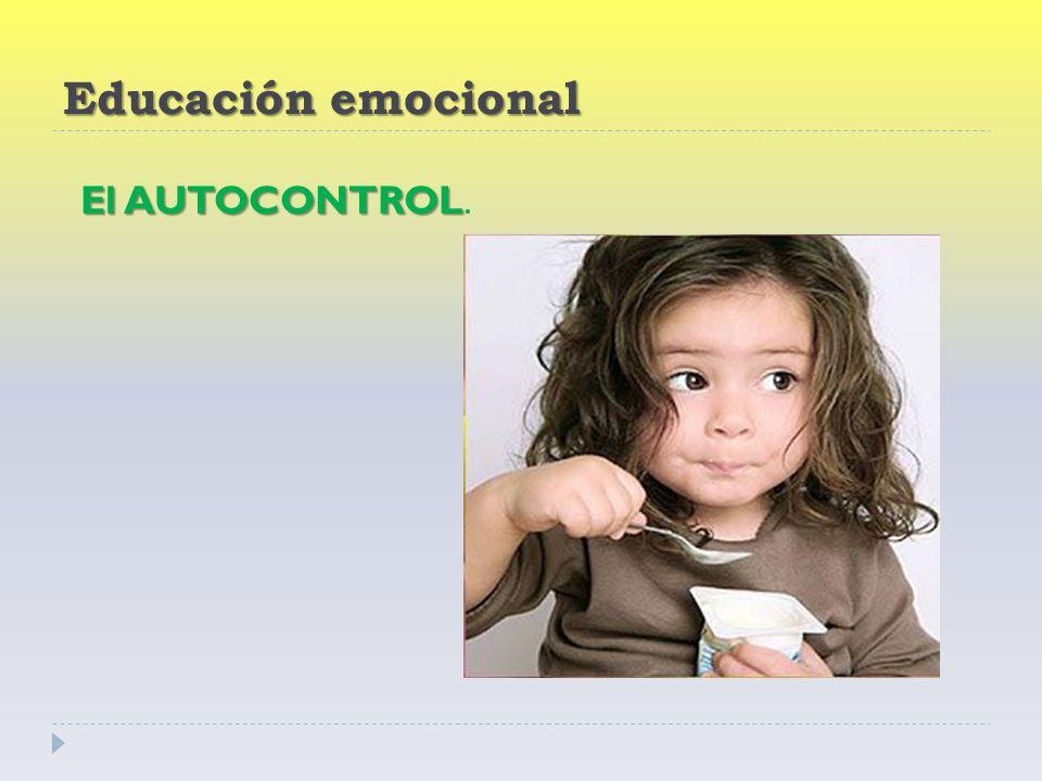Educación emocional El AUTOCONTROL El AUTOCONTROL.