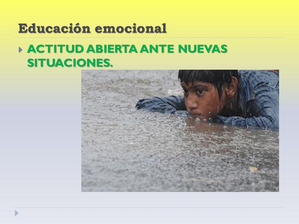 Educación emocional ACTITUD ABIERTA ANTE NUEVAS SITUACIONES.