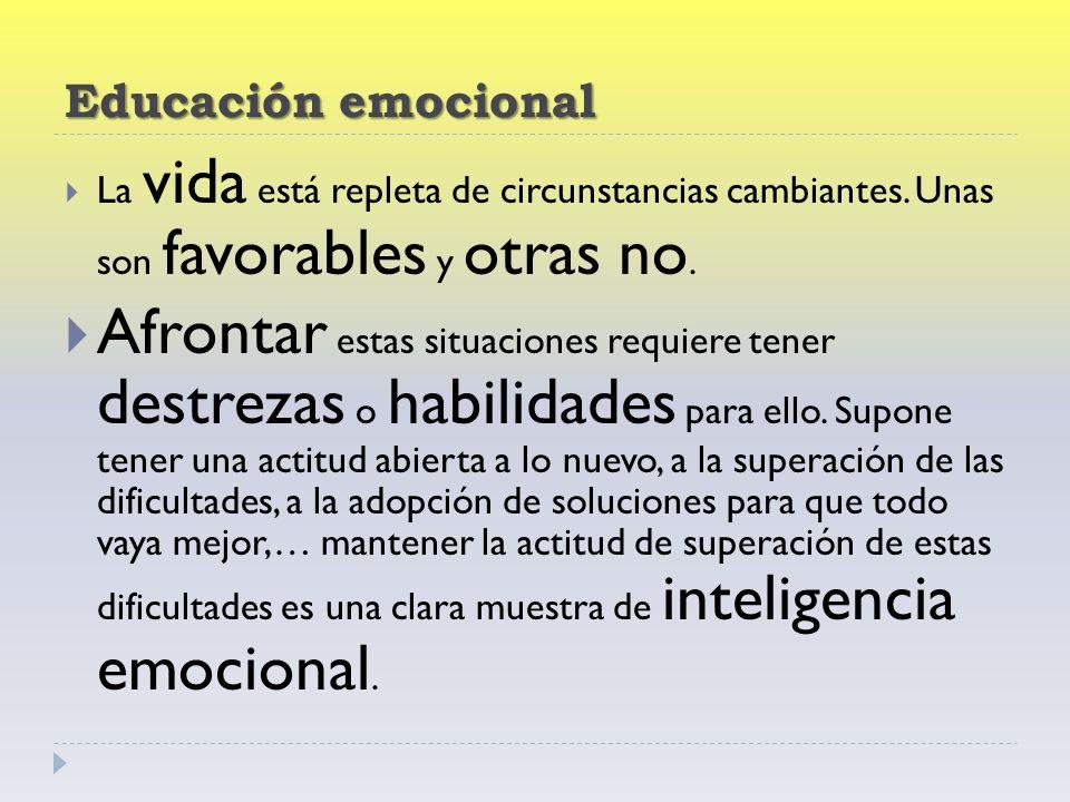 Educación emocional La vida está repleta de circunstancias cambiantes.