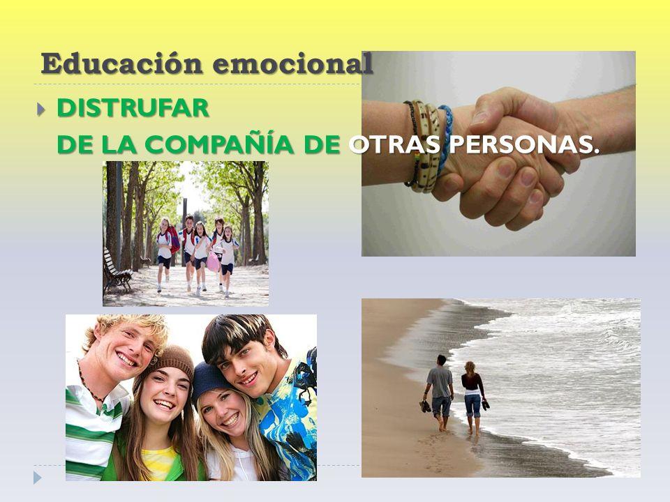 Educación emocional DISTRUFAR DISTRUFAR DE LA COMPAÑÍA DE OTRAS PERSONAS.