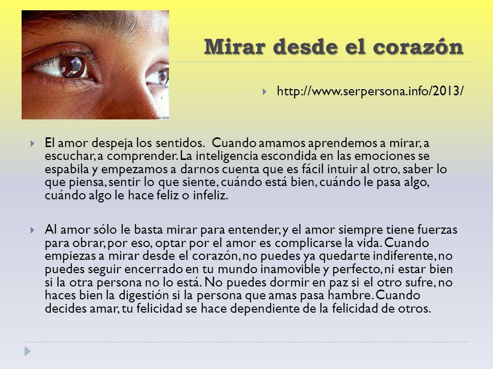 Mirar desde el corazón http://www.serpersona.info/2013/ El amor despeja los sentidos.