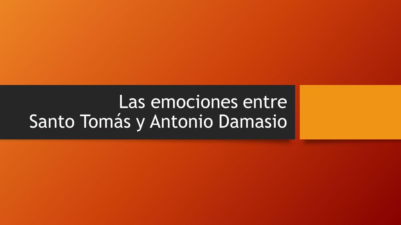 Las emociones entre Santo Tomás y Antonio Damasio